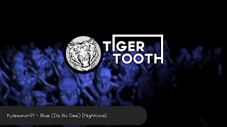 Kyleaaron91 - Blue (Da Ba Dee) [Nightcore]