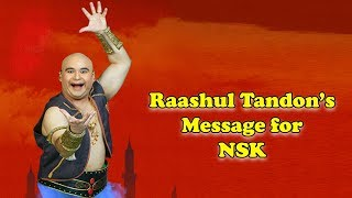 Raashul Tandon's Message for NSK Channel.