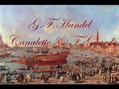 G.F.HANDEL - Water Music - Wassermusik - Suite No1 - Paintings by Canaletto & F.Guardi