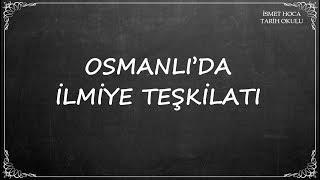 47. DERS: OSMANLI'DA İLMİYE TEŞKİLATI