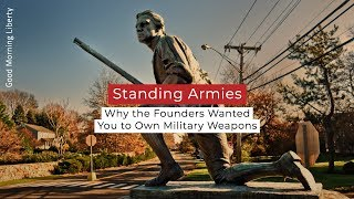 Standing Armies: Why the Founders Wanted You to Own Military-Style Weapons