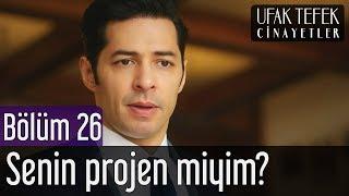 Ufak Tefek Cinayetler 26. Bölüm - Senin Projen miyim?