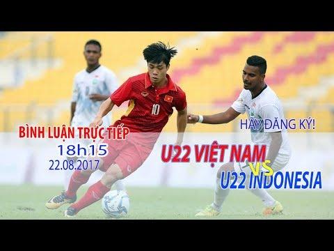 [TRỰC TIẾP] BÌNH LUẬN TRƯỚC TRẬN U.22 VIỆT NAM – U.22 INDONESIA