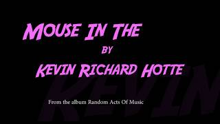 Kevin Richard Hotte - Mouse In The House