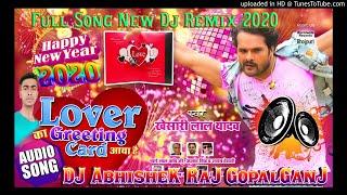 Lover Ka Greeting Card Aaya Hai Khesari Lal Toing Bass Dj Abhishek Gopalganj Happy New Year 2020 Dj