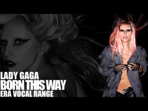 Lady Gaga - Born This Way Era Vocal Range B♭2-C♯6