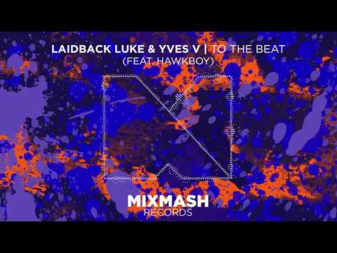 Laidback Luke & Yves V - To The Beat (feat. Hawkboy) [Out Now]