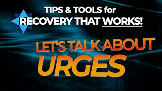 Let's Talk About Urges - TIPS & TOOLS for RECOVERY THAT WORKS! - EP10