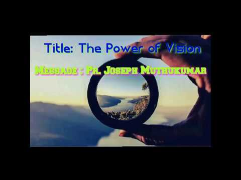 The power of Vision! By Pastor. Joseph MuthuKumar