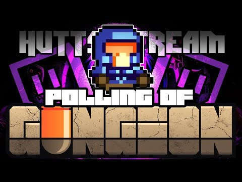 The POLLING OF GUNGEON? - Hutts Streams Enter The Gungeon