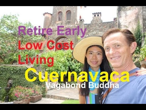 Cuernavaca Mexico Retire Early Low Cost Of Living