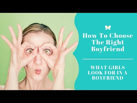 how to choose the right boyfriend