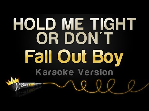 Fall Out Boy - HOLD ME TIGHT OR DON'T (Karaoke Version)