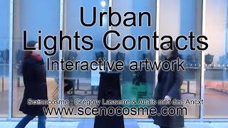 Urban Lights Contacts - oeuvre interactive - Scenocosme : Gregory Lasserre & Anais met den Ancxt