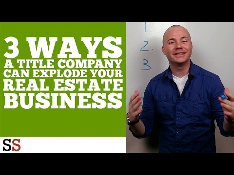 3 ways a Title Company can EXPLODE your Real Estate business