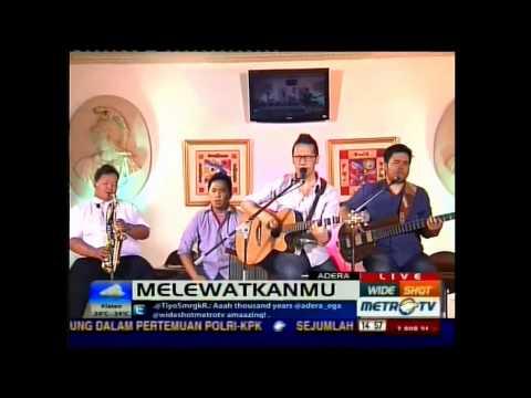 Adera - Melewatkanmu , Live @wideshot MetroTV