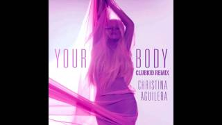 Christina Aguilera - Your Body [ClubKid Remix]