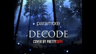 Decode - Paramore Cover by prettyDOPE