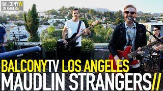MAUDLIN STRANGERS - OVERDOSE (BalconyTV)