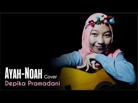 Ayah - Noah (Cover) - Depika Pramadani