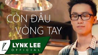 Lynk Lee - Còn đâu vòng tay ft. Phúc Bằng (Official MV)