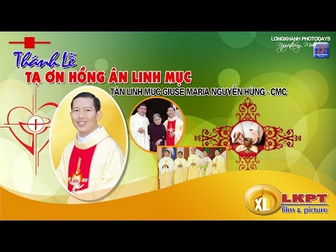 Thánh Lễ Tạ Ơn Hồng Ân Linh Mục, Tân Linh Mục GIUSE M. NGUYỄN HÙNG . CMC - film HD