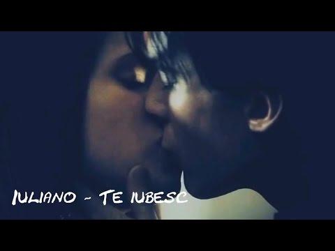 IULIANO - TE IUBESC ♫ [Video]