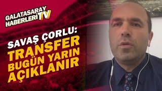 """Savaş Çorlu, Transferi Duyurdu: """"Bugün Yarın Açıklanır"""""""