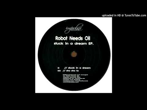 Robot Needs Oil - Stuck In A Dream