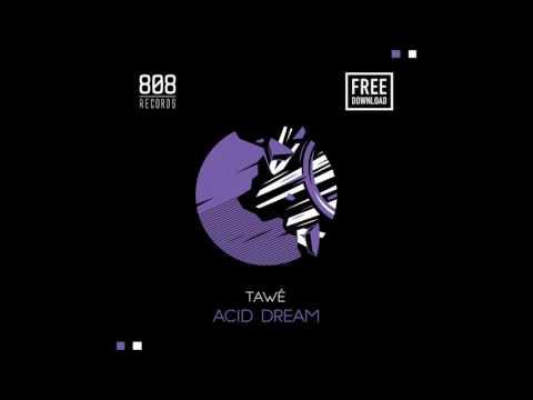 TAWÉ - Acid Dream (My House) [FREE DOWNLOAD]