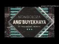 NONGOLOZA x Thulasizwe x Heavy K - ANG'BUYEKHAYA