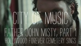 Father John Misty Performs Hollywood Forever Cemetery Sings Part 1 Of 2 City Of Music