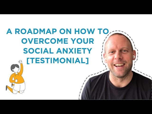 A Roadmap on How To Overcome Your Social Anxiety [Testimonial]