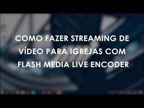 Como fazer streaming de vídeo para igrejas com Flash Media Live Encoder