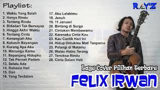 Felix Cover Full Album Lagu Pilihan   Felix Irwan Cover