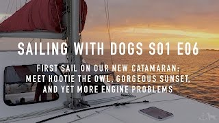 S01E06 - First Sail on Our New Catamaran: Meet Hootie, Gorgeous Sunset, and Engine Problems