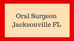 Oral Surgeon Jacksonville FL | Call NOW 904-737-3263
