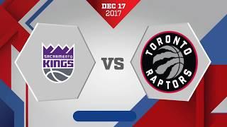 Sacramento Kings vs. Toronto Raptors - December 17, 2017