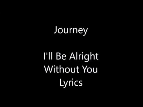 Journey I'll Be Alright Without You Lyrics