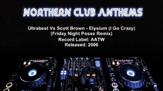 Ultrabeat Vs Scott Brown -  Elysium (I Go Crazy) (Friday Night Posse Remix)