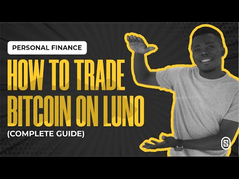 How To Trade Bitcoin and Other Cryptocurrencies On Luno (Complete Guide for Beginners)