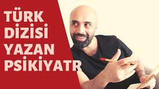 Türk Dizisi Yazan Psikiyatr