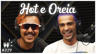 HOT E OREIA - Flow Podcast #229