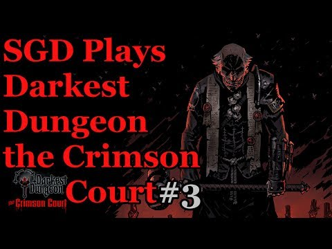 SGD Plays Darkest Dungeon The Crimson Court #3 | Back To The Courtyard