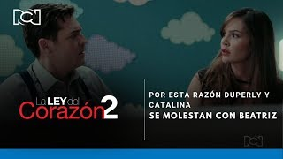 La Ley Del Corazón 2 l Por esta razón Duperly y Catalina se molestan con Beatriz