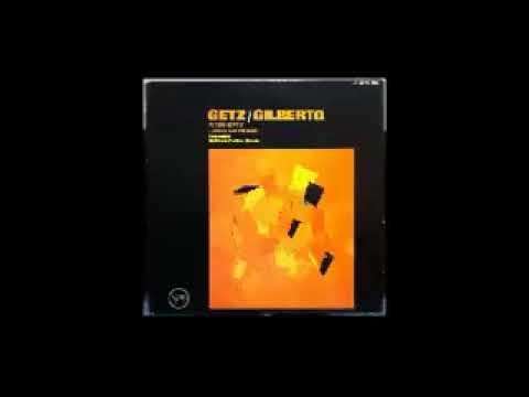 Stan Getz & Joao Gilberto - Getz/Gilberto ( Full Album )