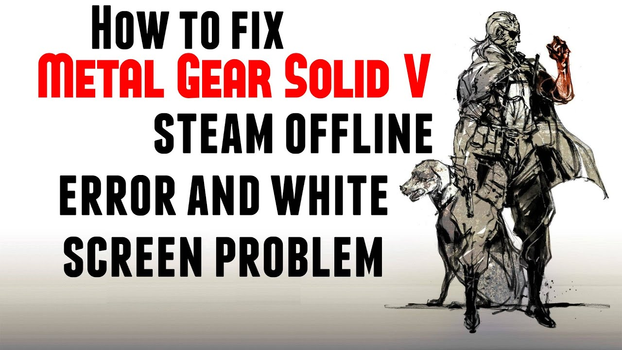 How to fix Metal Gear Solid V steam offline error and white screen problem