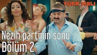 Türk Malı 2. Bölüm - Nezih Partinin Sonu