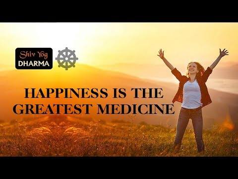 Shiv Yog Dharma – Happiness is the greatest medicine