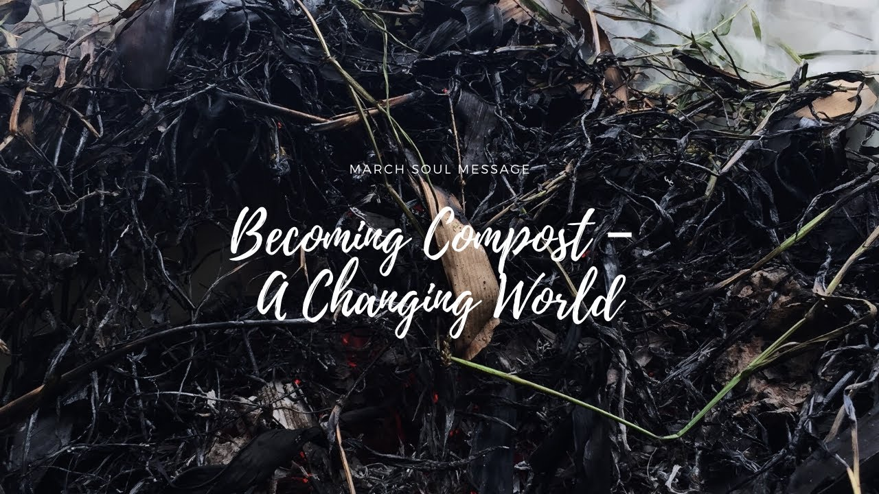 Becoming Compost - A Changing World